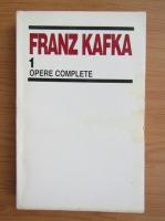 Franz Kafka - Opere complete (volumul 1)