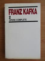 Anticariat: Franz Kafka - Opere complete (volumul 2)
