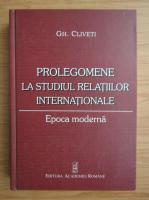 Anticariat: Gheorghe Cliveti - Prolegomene la studiul relatiilor internationale