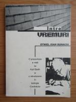 Anticariat: Ioan Bunaciu - Intre vremuri