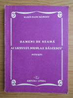 Anticariat: Marin Manu Badescu - Oameni de seama ai liceului Nicolae Balcescu Pitesti