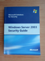 Anticariat: Microsoft solutions for security. Windows server 2003 security guide
