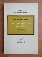 Milan Kundera - Les proprietaires des cles