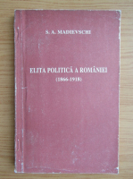 Anticariat: S. A. Madievschi - Elita politica a Romaniei