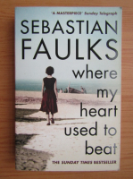 Sebastian Faulks - Where my heart used to beat