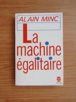 Alain Minc - La machine egalitaire