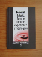 Anticariat: Alexandru Vintila - Demersul dialogic. Semne ale unei experiente a intelegerii