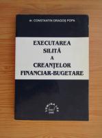 Anticariat: Constantin Dragos Popa - Executarea silita a creantelor financiar-bugetare