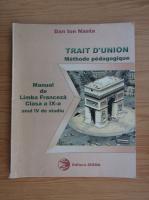 Dan Ion Nasta - Trait d'Union. Manual de limba franceza pentru clasa a IX-a