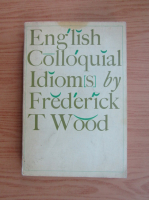 Frederick T. Wood - English colloquial idioms