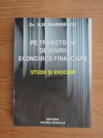 Anticariat: Ilie Marinescu - Pe traiectoria devenirii economico-financiare