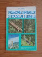 Anticariat: Ilie Oprea - Organizarea santierelor de exploatare a lemnului