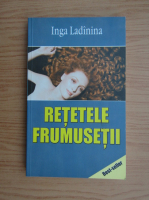 Inga Ladinina - Retetele frumusetii