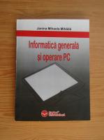 Anticariat: Janina Mihaela Mihaila - Informatica generala si operare PC