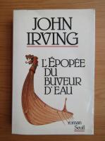 Anticariat: John Irving - L'epopee du buveur d'eau