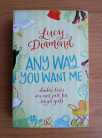 Anticariat: Lucy Diamond - Any way you want me