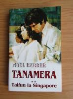 Noel Barber - Tanamera, volumul 2. Taifun la Singapore