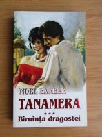 Noel Barber - Tanamera, volumul 3. Biruinta dragostei