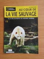 Anticariat: Revista National Geographic. Au coeur de la vie sauvage, nr. 11, 2008