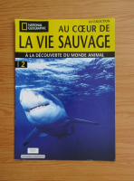 Anticariat: Revista National Geographic. Au coeur de la vie sauvage, nr. 2, 2008