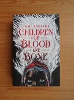 Tomi Adeyemi - Children of blood and bone