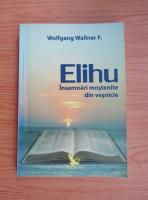 Anticariat: Wolfgang Wallner F. - Elihu. Insemnari mostenite din vesnicie