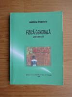 Andreia Popescu - Fizica generala (volumul 1)