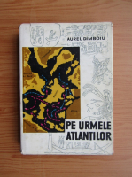 Anticariat: Aurel Dimboiu - Pe urmele atlantilor