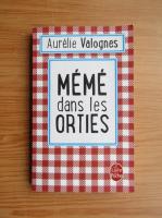 Anticariat: Aurelie Valognes - Meme dans les orties