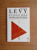 Anticariat: Bernard Henri Levy - Eloge des intellectuels