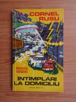 Cornel Rusu - Intamplari la domiciliu
