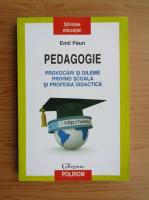 Emil Paun - Pedagogie. Provocari si dileme privind scoala si profesia didactica