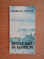 Anticariat: Florian Copcea - Natura alba cu Elisabeth