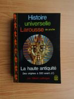 Anticariat: Gilbert Lafforgue - Histoire universelle Larousse. La haute antiquite