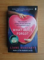 Liane Moriarty - What Alice forgot