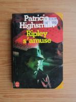 Anticariat: Patricia Highsmith - Ripley s'amuse