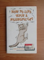 Anticariat: Stephen Baker - How to live with a neurotic cat