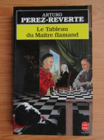 Anticariat: Arturo Perez Reverte - Le tableau du maitre flamand