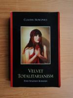 Anticariat: Claudia Moscovici - Velvet totalitarianism