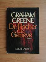 Graham Greene - Dr Fischer de Geneve