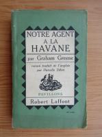 Anticariat: Graham Greene - Notre agent a la Havane