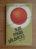 Anticariat: Ion Florian Panduru - Sub merii salbatici