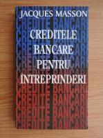 Jacques Masson - Creditele bancare pentru intreprinderi