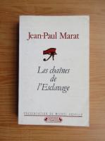 Anticariat: Jean Paul Marat - Les chaines de l'Esclavage