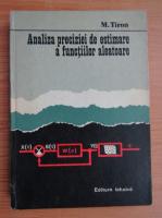 Anticariat: M. Tiron - Analiza preciziei de estimare a functiilor aleatoare