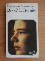 Marguerite Yourcenar - Quoi? L'eternite
