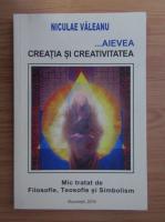 Anticariat: Niculae Valeanu - Aievea. Creatia si creativitatea