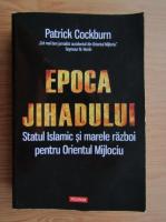 Anticariat: Patrick Cockburn - Epoca jihadului