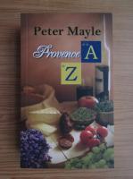 Anticariat: Peter Mayle - Provence de la A la Z