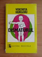 Anticariat: Voichita Hurgoiu - Dismaturul
